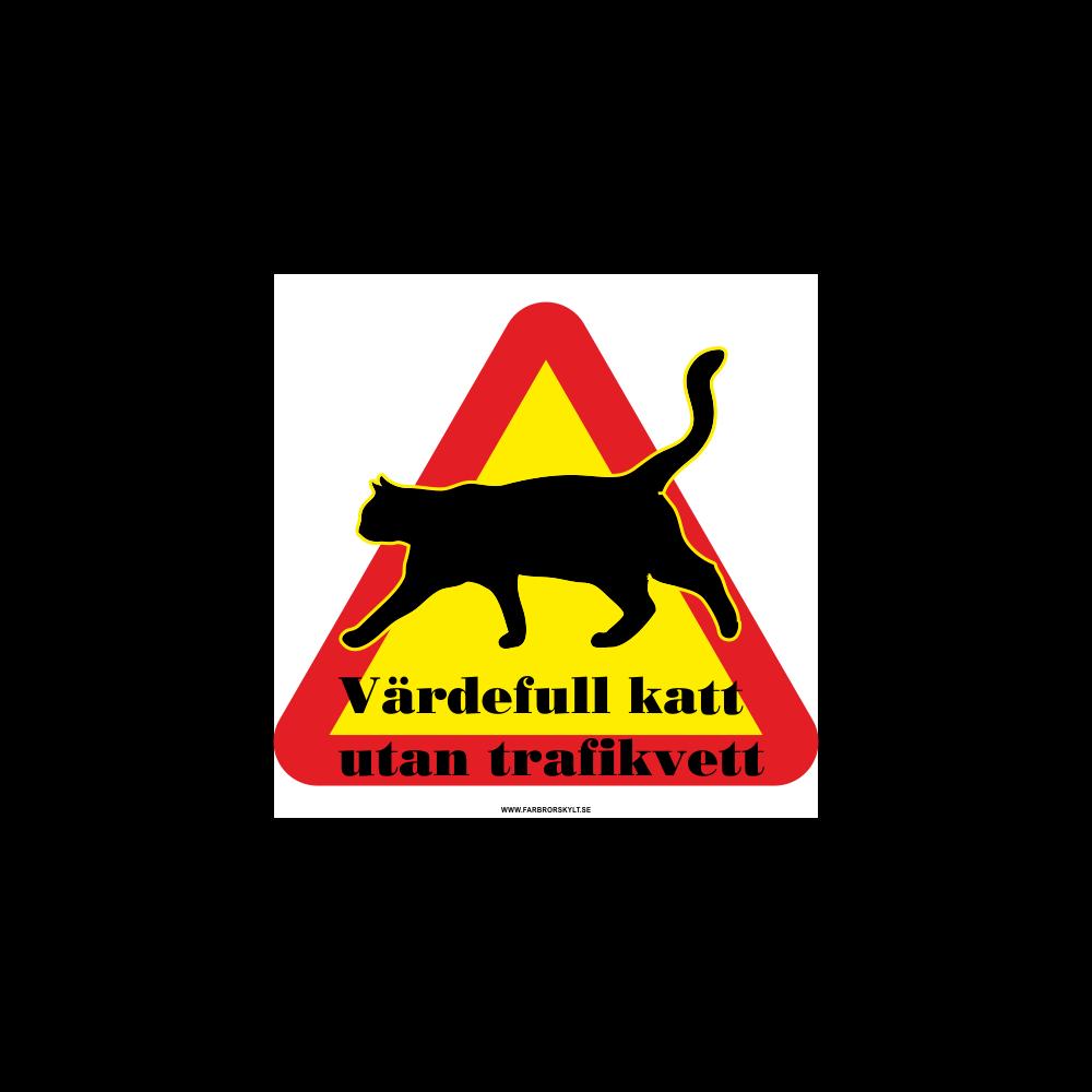 """Skylt """"Värdefull Katt utan Trafikvett"""""""